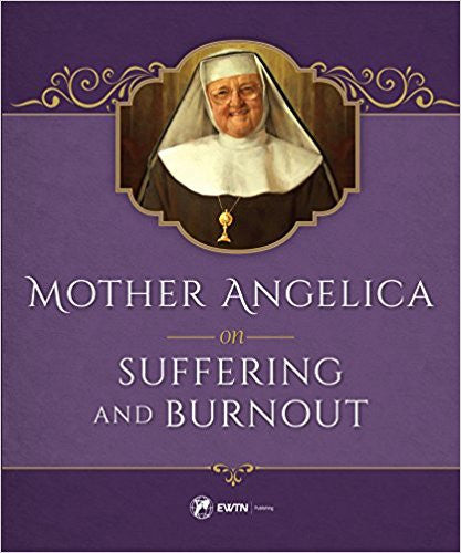 Mother Angelica on Suffering and Burnout by Mother Angelica