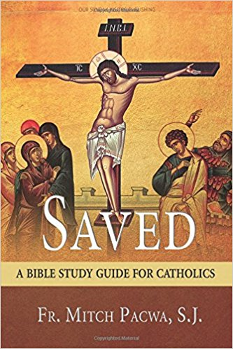 Saved: A Bible Study Guide for Catholics