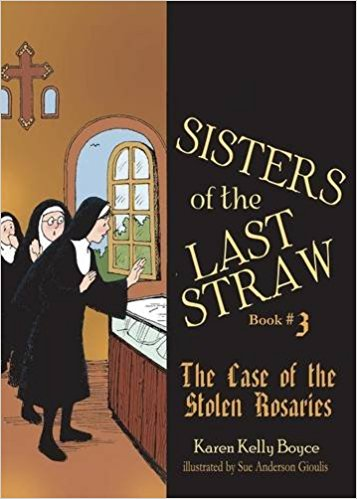 The Sisters of the Last Straw: The Case of the Stolen Rosaries by Karen Kelly Boyce