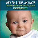 Why am I here, anyway? The simple answers to life's biggest question by Anthony DeStefano