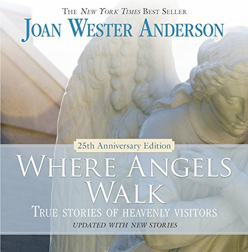 Where Angels Walk (25th Anniversary Edition): True Stories of Heavenly Visitors by Joan Wester Anderson