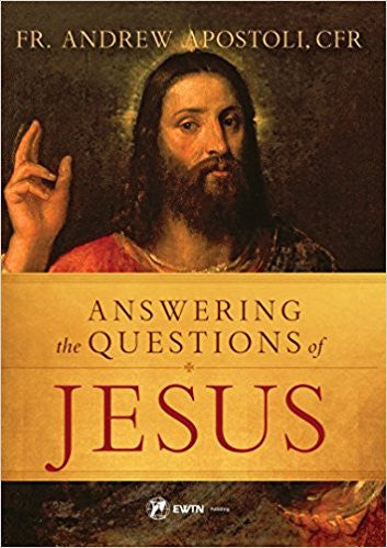Answering the Questions of Jesus by Fr. Andrew Apostoli, CFR