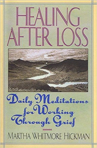 Healing After Loss-Daily Meditations for Working Through Grief by Martha Whitmore Hickman