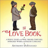 The Love Book: A Simple Guide to the Most Abused, Confused, and Misused Word in the English Language by Anthony DeStefano
