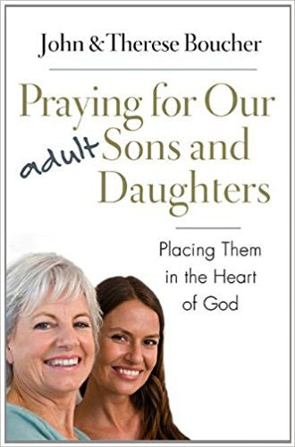 Praying for Our Adult Sons and Daughters by John & Therese Boucher