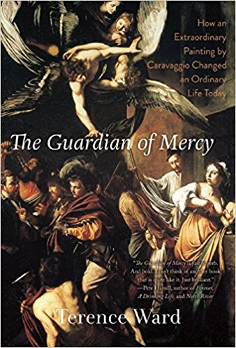 The Guardian of Mercy: How an Extraordinary Painting by Caravaggio Changed an Ordinary Life Today