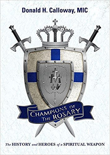 Champions of the Rosary-The History and Heroes of a Spirtual Weapon