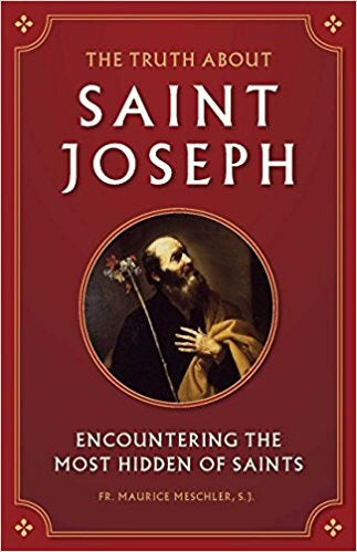 The Truth about St. Joseph-Encountering the Most Hidden of Saints