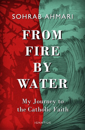 From Fire by Water-My Journey to the Catholic Faith