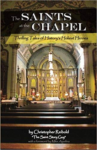 The Saints at the Chapel: Thrilling Tales of History's Holiest Heroes