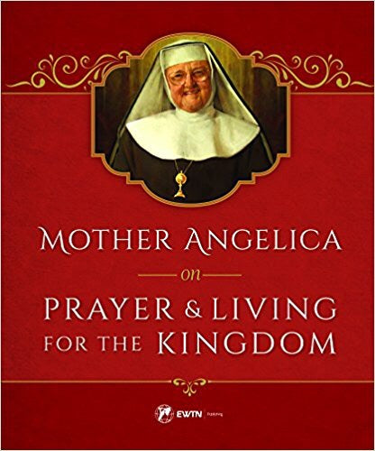Mother Angelica on Praying & Living for the Kingdom
