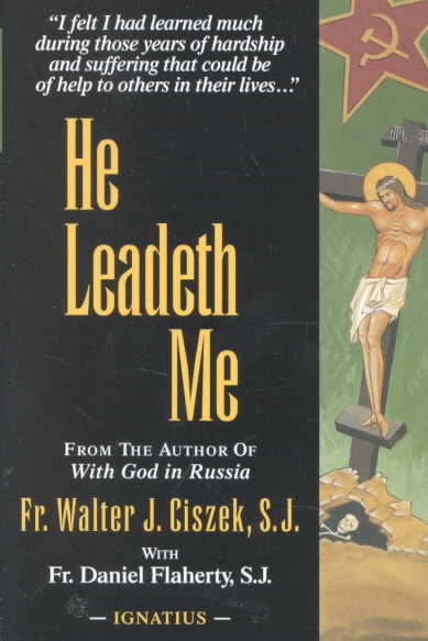 He Leadeth Me: An Extraordinary Testament of Faith by Fr. Walter J. Ciszek & Fr. Daniel Flaherty