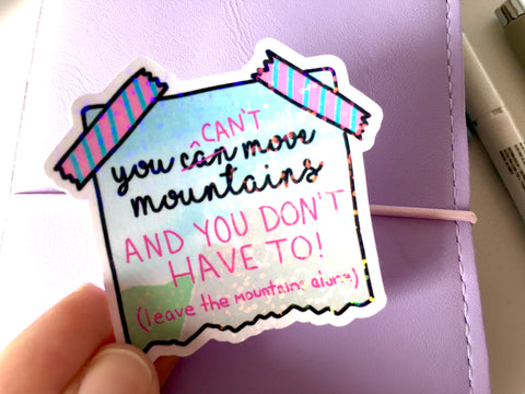 You Can't Move Mountains Holographic Vinyl Sticker