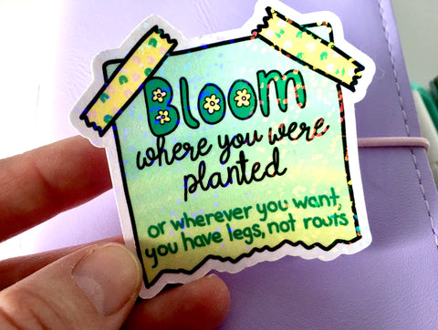 Bloom Where You Want To Holographic Vinyl Sticker
