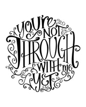 """You're Not Through With Me Yet"" - Lyric Art"
