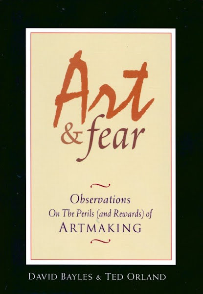 January 2019:  Art & Fear: Observations on the Perils (and Rewards) of Artmaking by David Bayles & Ted Orland