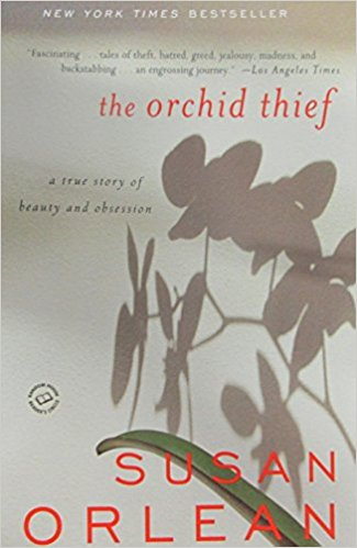 March 2018:  The Orchid Thief by Susan Orlean