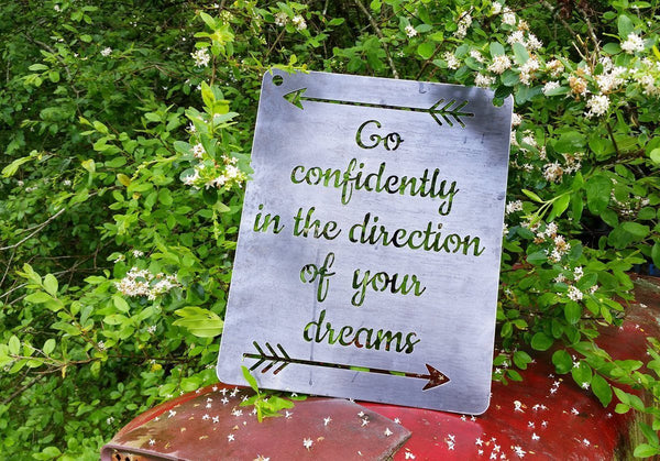 """Go Confidently in the Direction of Your Dreams"" Rustic Raw Steel Quote Metal Sign Wall Decor by BE Creations & Designs, Inc."