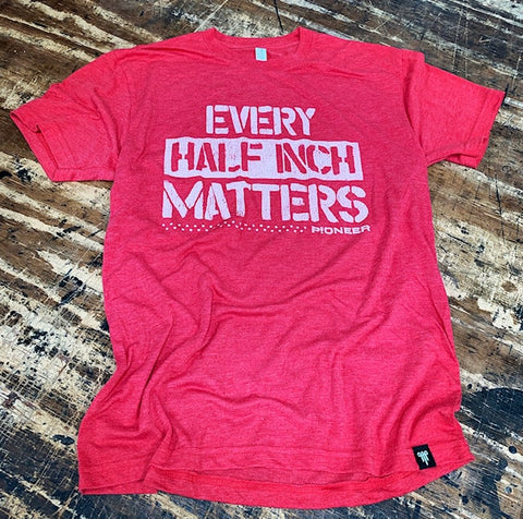 "Pioneer ""Every Half Inch Matters"" Tee (Red) - 9 for 9"