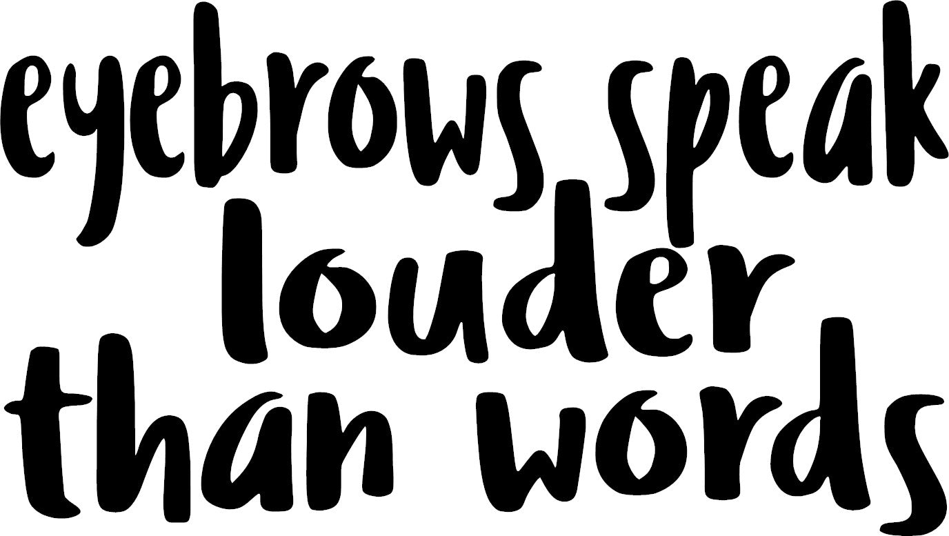 Eyebrows Speak Louder Adult Women