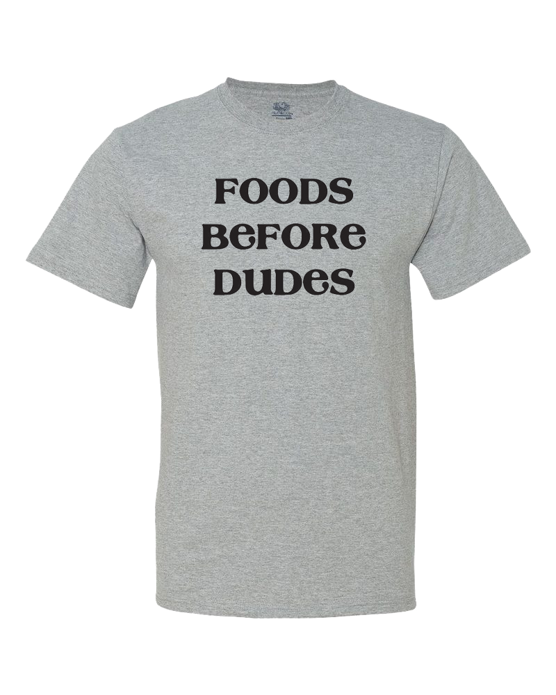 Foods Before Dudes Women's Shirt