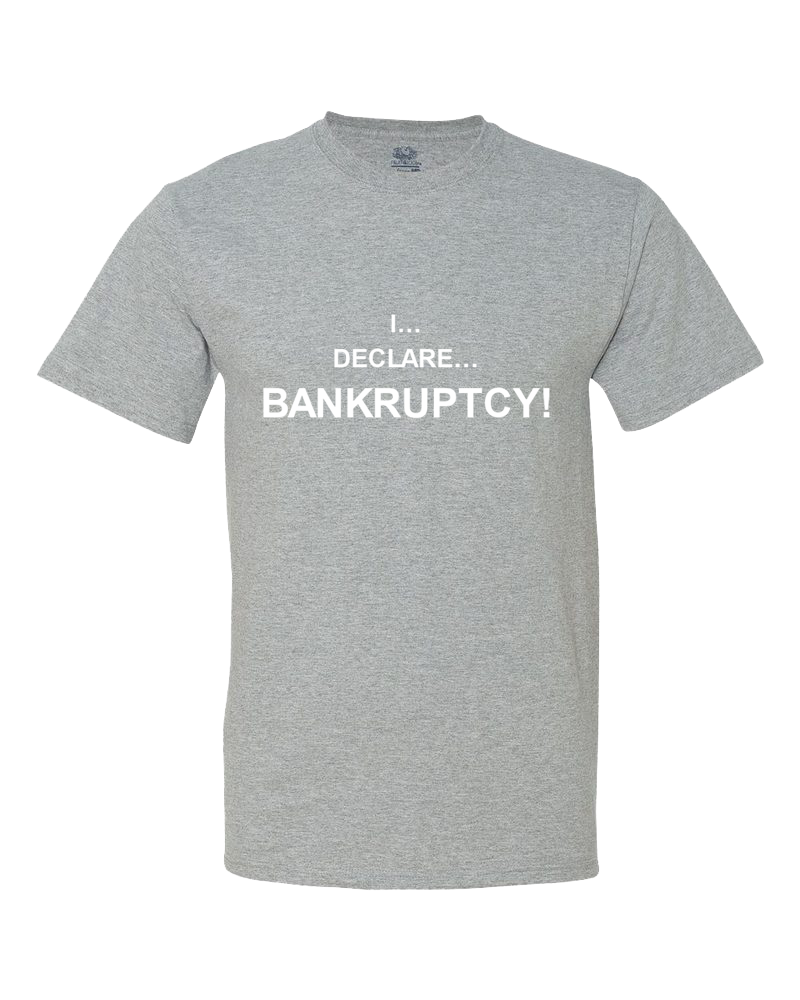 I Declare Bankruptcy Women's Shirt