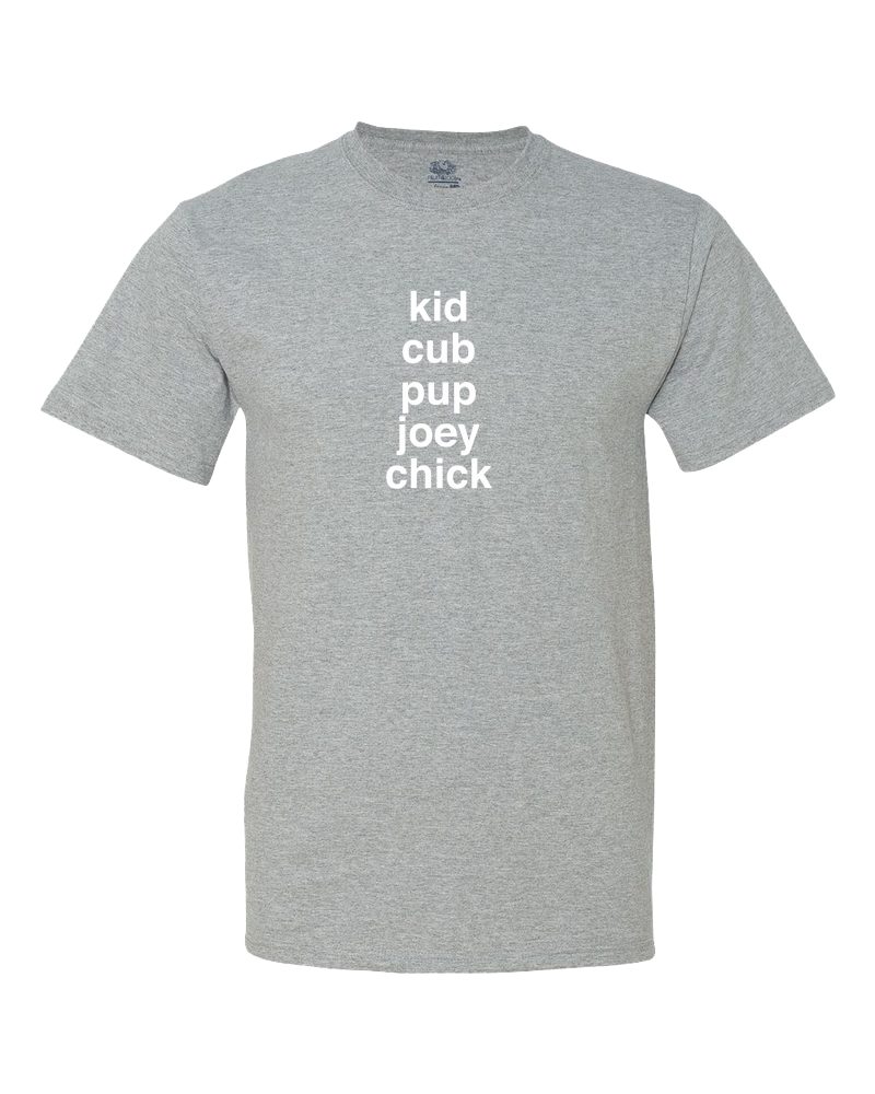 Kid, Pup, Cub...Big Kid Shirt