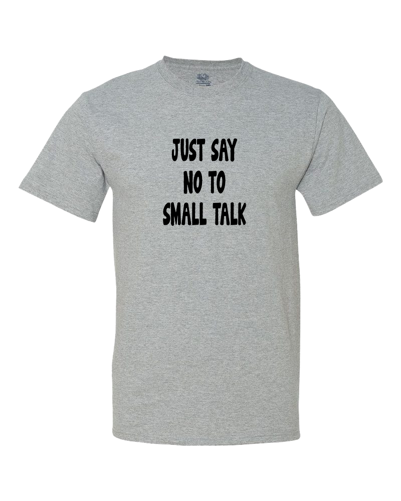 Just Say NO to Small Talk Shirt