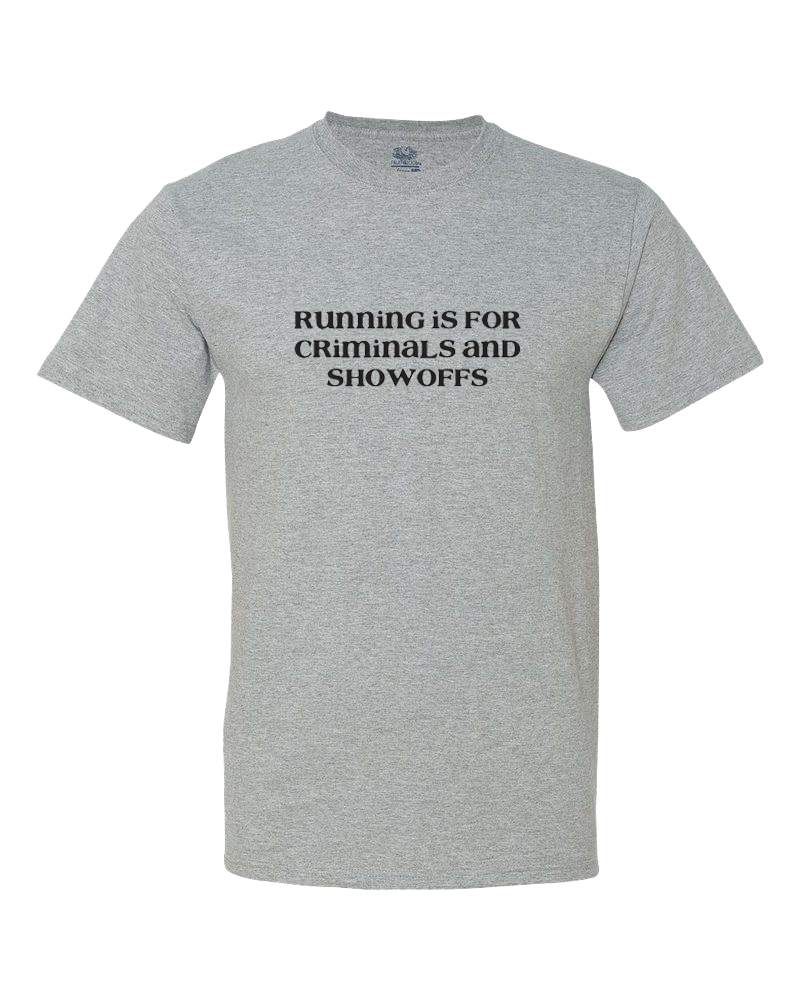 Running is for Criminals and Showoffs Women's Shirt