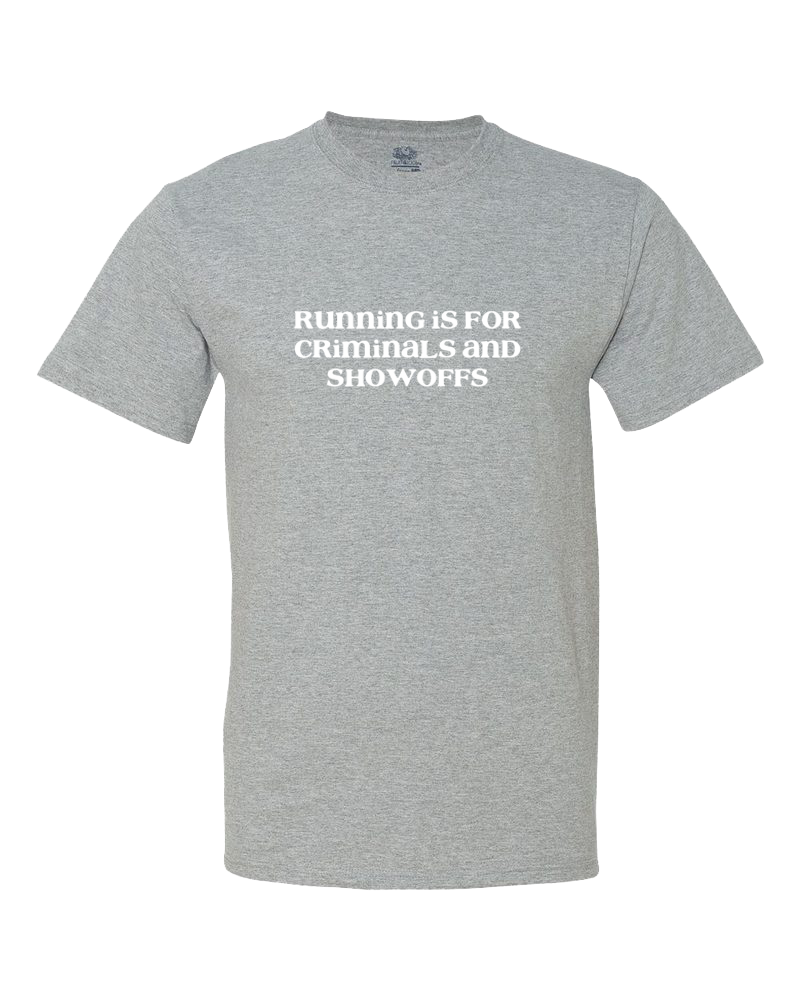 Running is For Criminals and Showoffs Shirt