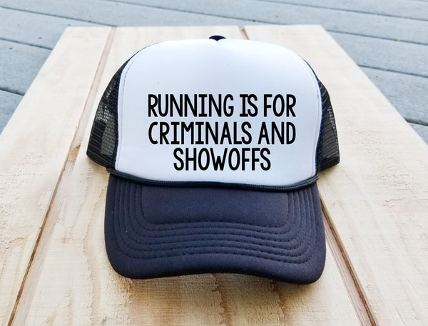 Running is for Criminals and Showoffs Trucker Hat