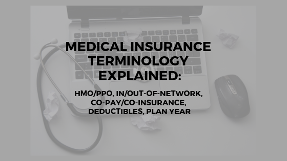 Medical Insurance Terminology Explained: HMO/PPO, In/Out-of-Network, Deductibles & Plan Year