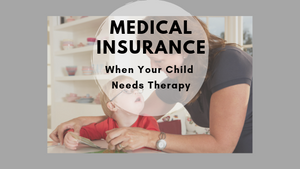 Medical Insurance When Your Child Needs Therapy