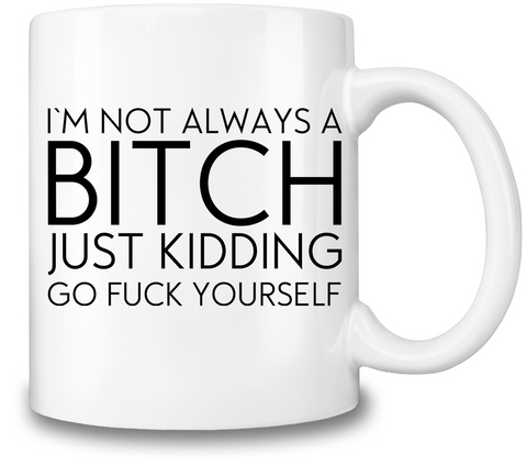 I'm Not Always A Bitch Coffee Mug - Trendi Fashions Boutique