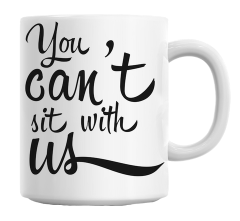 You Can't Sit With Us Quote Mug - Trendi Fashions Boutique