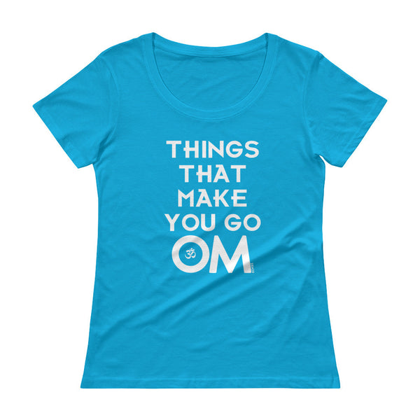 Things That Make You Go OM - Ladies' Scoopneck T-Shirt