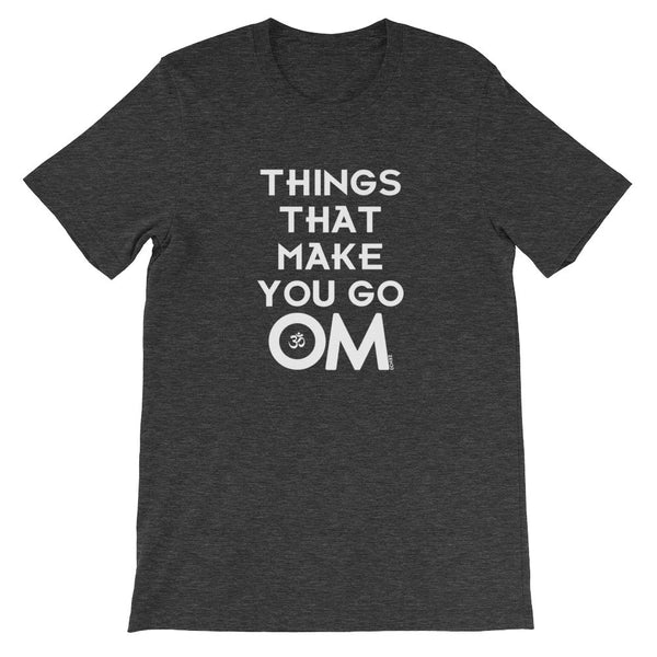 Things That Make You Go OM - Unisex T-shirt