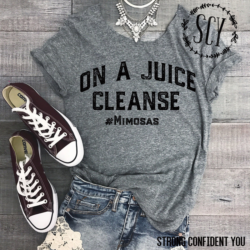 On A Juice Cleanse #Mimosas - Strong Confident You