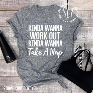 Kinda Wanna Work Out Kinda Wanna Take A Nap - women's boutique clothing Strong Confident You