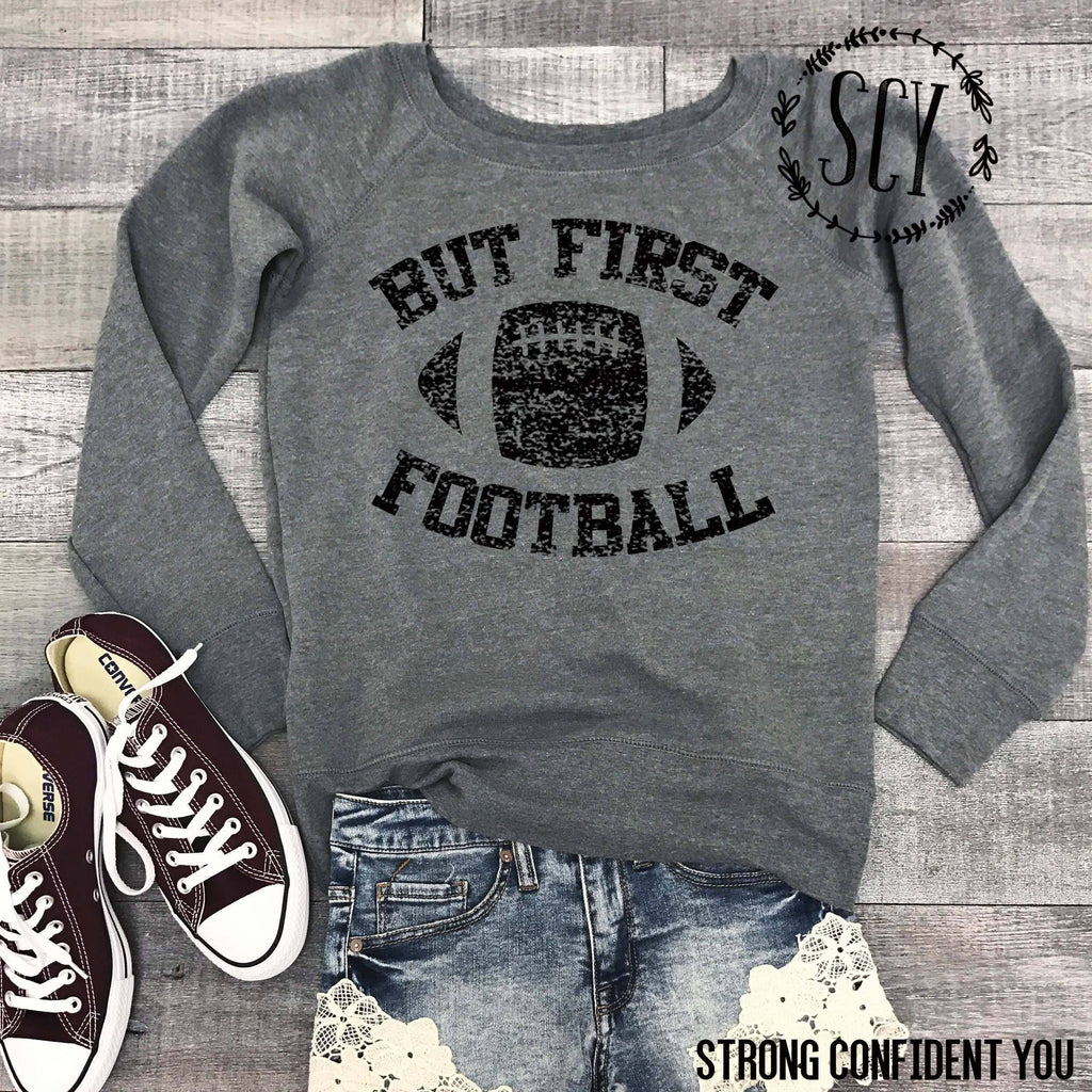 But First Football - Strong Confident You