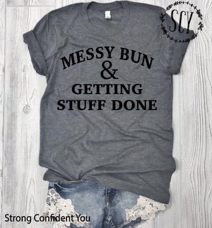 Messy Bun And Getting Stuff Done - Strong Confident You