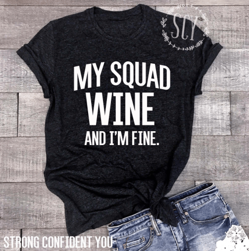 My Squad Wine And I'm Fine