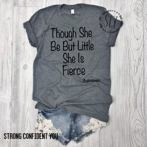 Though She Be But Little She Be Fierce - Strong Confident You