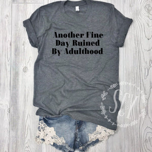 Another Day Ruined By Adulthood - women's boutique clothing Strong Confident You