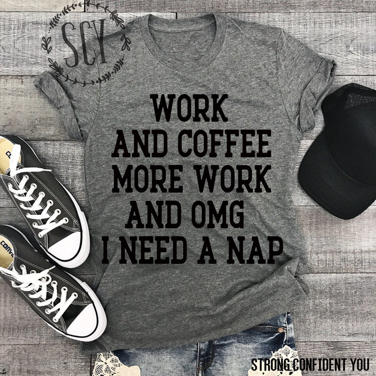 Work And Coffee More Work And OMG I Need A Nap
