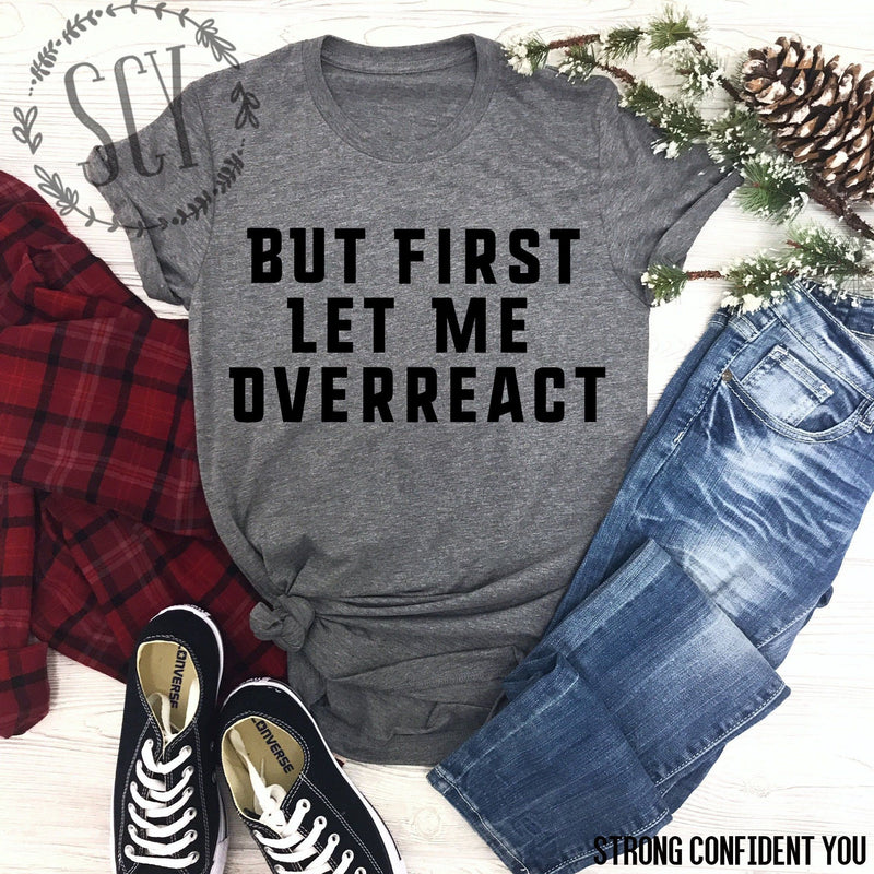 But First Let Me Overreact - women's boutique clothing Strong Confident You