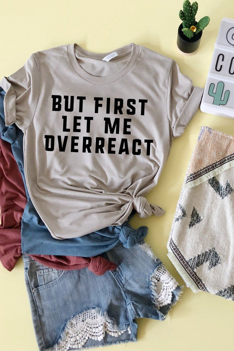 But First Let Me Overract Tee - women's boutique clothing Strong Confident You