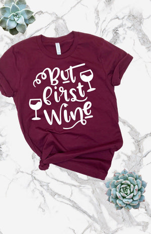 But First Wine Tee - women's boutique clothing Strong Confident You