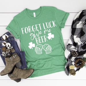 Forget Luck Give Me Beer - women's boutique clothing Strong Confident You