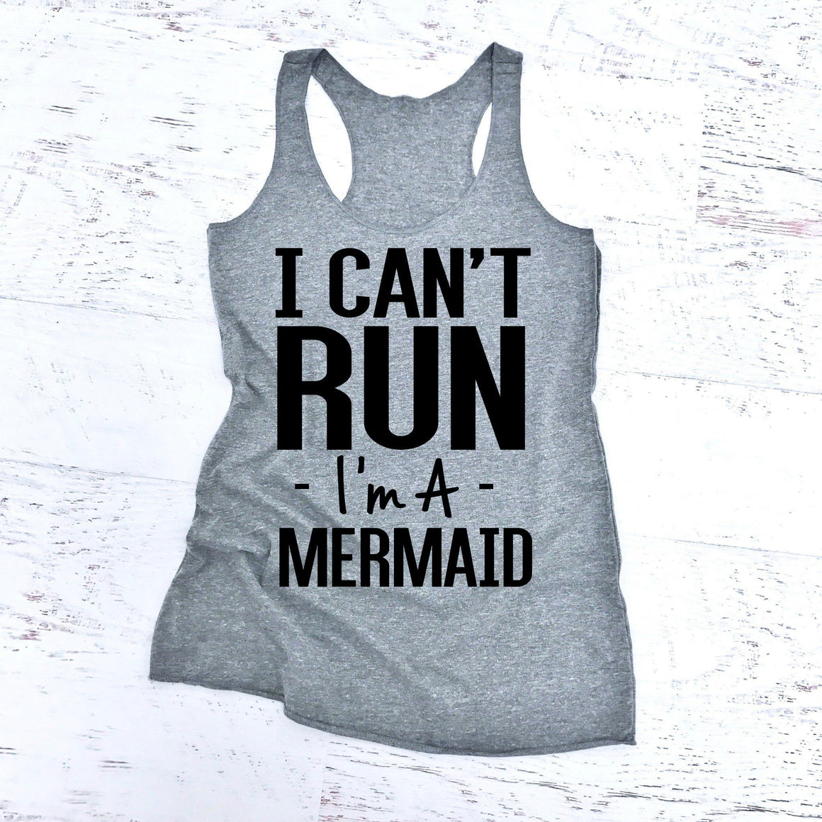 I Can't Run I'm A Mermaid - Strong Confident You